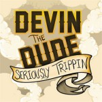 devin the dude seriously trippin
